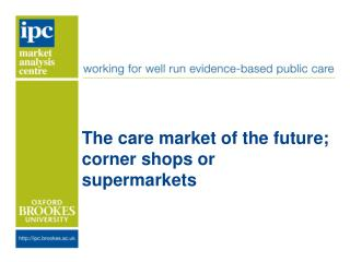 The care  m arket of the future; corner shops or supermarkets