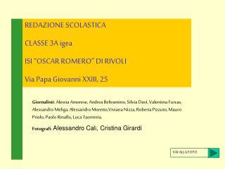"""REDAZIONE SCOLASTICA CLASSE 3A igea ISI """"OSCAR ROMERO"""" DI RIVOLI Via Papa Giovanni XXIII, 25"""