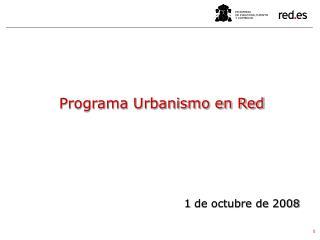 Programa Urbanismo en Red 1 de octubre de 2008