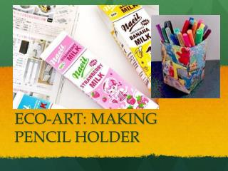 ECO-ART: MAKING PENCIL HOLDER