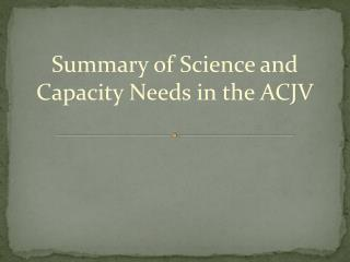 Summary of Science and Capacity Needs in the ACJV