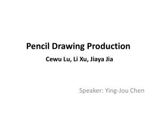 Pencil Drawing Production Cewu  Lu, Li  Xu ,  Jiaya Jia