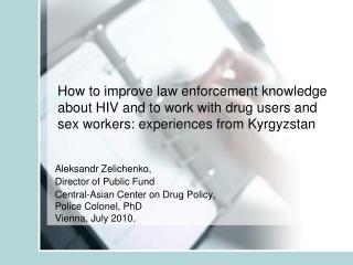 Aleksandr Zelichenko, Director of Public Fund  Central-Asian Center on Drug Policy,