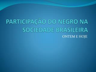 PARTICIPAÇÃO DO NEGRO NA SOCIEDADE BRASILEIRA