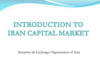 INTRODUCTION TO IRAN CAPITAL MARKET