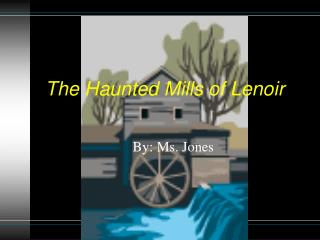 The Haunted Mills of Lenoir