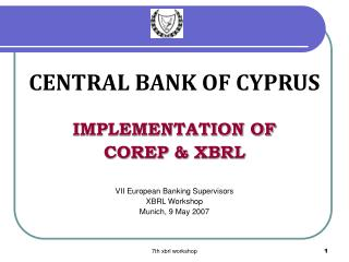 CENTRAL BANK OF CYPRUS IMPLEMENTATION OF  COREP & XBRL VII European Banking Supervisors