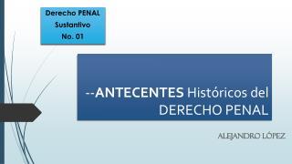 -- ANTECENTES  Hist�ricos del  DERECHO PENAL