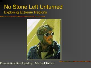 No Stone Left Unturned Exploring Extreme Regions