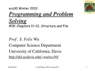 ecs30 Winter 2012: Programming and Problem Solving # 18:  Chapters  11~12, Structure and File