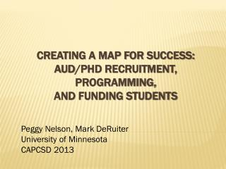 Creating a Map for Success:  AuD /PhD Recruitment, Programming,  and Funding STUDENTS