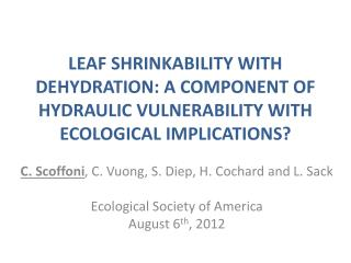C. Scoffoni , C. Vuong, S.  Diep, H.  Cochard and L.  Sack Ecological  Society of  America