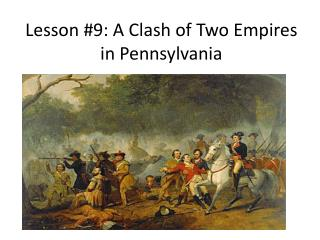 Lesson #9: A Clash of Two Empires in Pennsylvania