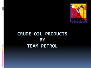 Crude oil products By Team petrol