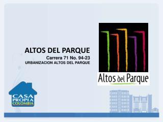 ALTOS DEL PARQUE Carrera 71 No. 94-23 URBANIZACION ALTOS DEL PARQUE