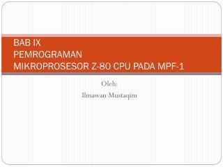 BAB IX PEMROGRAMAN MIKROPROSESOR  Z-80 CPU  PADA MPF- 1