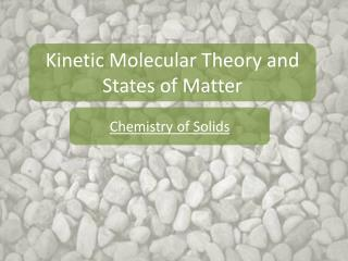 Kinetic Molecular Theory and States of Matter