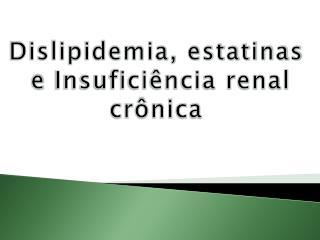 Dislipidemia, estatinas  e  Insuficiência renal  crônica