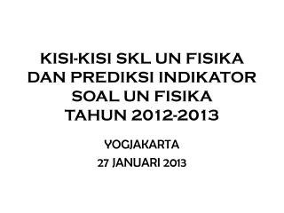 KISI-KISI SKL UN FISIKA DAN PREDIKSI INDIKATOR SOAL UN FISIKA TAHUN 2012-2013