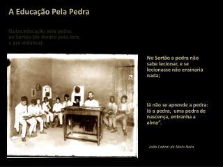 No  Sertão a pedra não sabe lecionar,  e  se lecionasse não ensinaria nada;