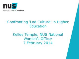 Confronting 'Lad Culture' in Higher Education   Kelley Temple, NUS National Women's Officer