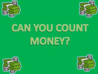 CAN YOU COUNT MONEY?