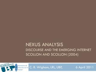 Nexus Analysis Discourse and the Emerging Internet Scollon  and  Scollon  (2004)