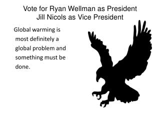 Vote for Ryan Wellman as President Jill  N icols  as Vice President