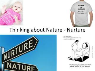 Thinking about Nature - Nurture