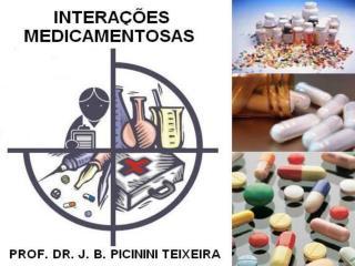 INTERAÇÕES MEDICAMENTOSAS PROF. DR. J. B. PICININI TEIXEIRA
