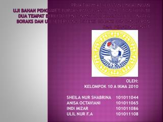 OLEH: KELOMPOK 10 A IKMA 2010 SHEILA NUR SHABRINA101011044 ANISA OCTAVIANI101011065