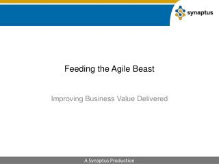 Feeding the Agile Beast