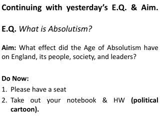 Continuing with yesterday�s E.Q. & Aim.  E.Q .  What is Absolutism?