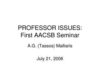 PROFESSOR  ISSUES: First AACSB Seminar