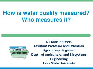 Dr. Matt Helmers Assistant Professor and Extension Agricultural Engineer