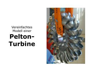 Vereinfachtes  Modell einer  Pelton - Turbine