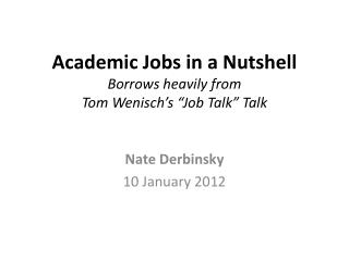 "Academic Jobs in a Nutshell Borrows heavily from  Tom  Wenisch's  ""Job Talk"" Talk"