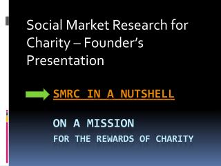 smrc  in a Nutshell     On a mission for the rewards of charity