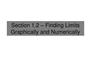 Section 1.2 � Finding Limits Graphically and Numerically