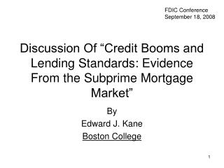 Discussion Of  Credit Booms and Lending Standards: Evidence From the Subprime Mortgage Market
