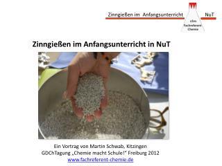 """Ein Vortrag von Martin Schwab, Kitzingen GDChTagung  """"Chemie macht Schule!"""" Freiburg 2012"""
