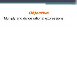 Multiply and divide rational expressions.