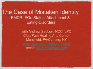 The Case of Mistaken Identity EMDR, EGo States, Attachment   Eating Disorders