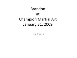 Brandon  at Champion Martial Art January 31, 2009