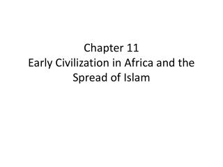 Chapter 11 Early Civilization in Africa and the Spread of Islam