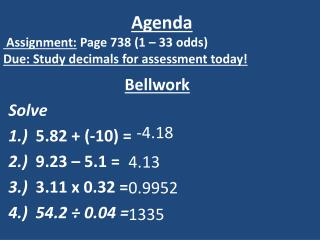 Agenda  Assignment: Page 738 (1 – 33 odds) Due : Study decimals for assessment today!