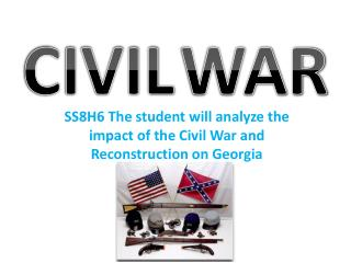 SS8H6 The student will analyze the impact of the Civil War and Reconstruction on Georgia
