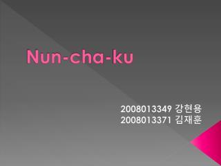 Nun-cha- ku