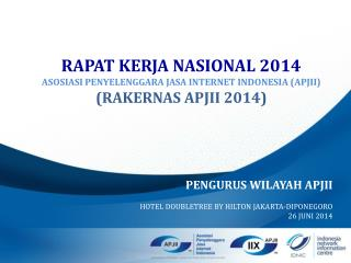 PENGURUS WILAYAH APJII HOTEL  DOUBLETREE BY HILTON JAKARTA-DIPONEGORO 2 6  JUNI 2014