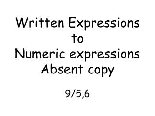 Written Expressions  to Numeric expressions Absent copy 9/5,6